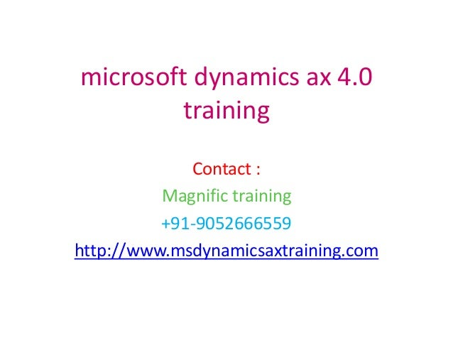microsoft dynamics ax 4.0 training Contact : Magnific training +91-9052666559 http://www.msdynamicsaxtraining.com