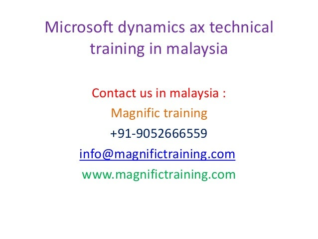 Microsoft dynamics ax technical training in malaysia Contact us in malaysia : Magnific training +91-9052666559 info@magnif...