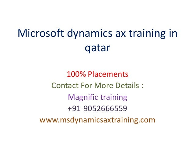 Microsoft dynamics ax training in qatar 100% Placements Contact For More Details : Magnific training +91-9052666559 www.ms...