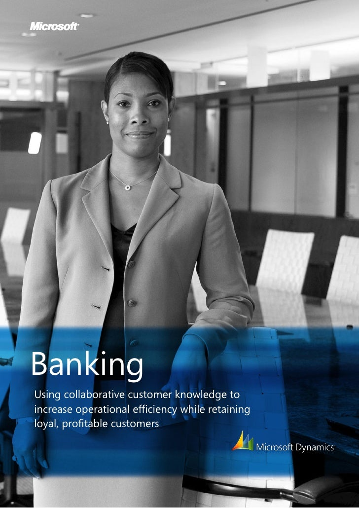 Banking Using collaborative customer knowledge to increase operational efficiency while retaining loyal, profitable custom...
