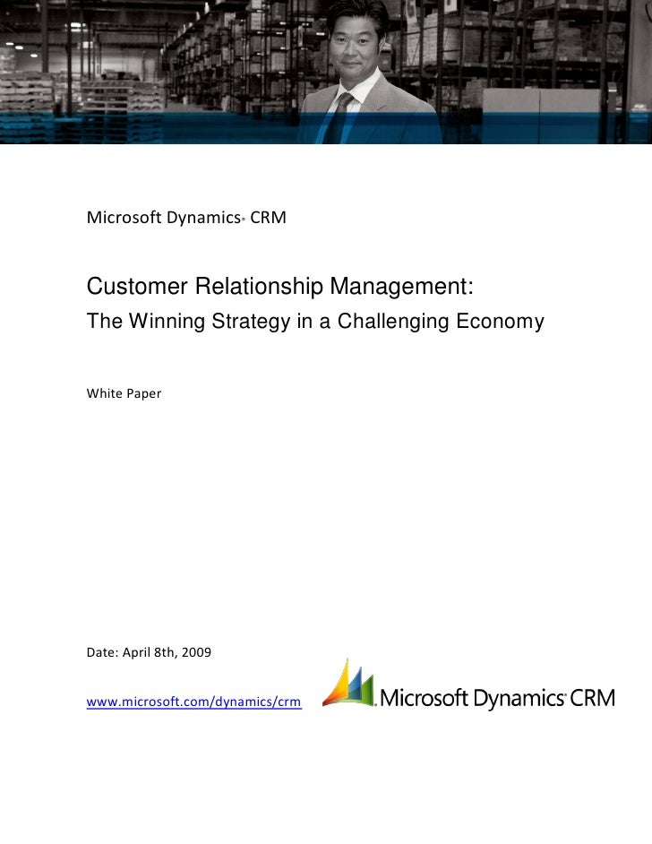 Microsoft Dynamics® CRM   Customer Relationship Management: The Winning Strategy in a Challenging Economy   White Paper   ...