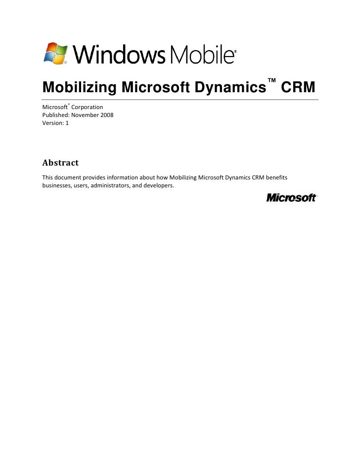 Mobilizing Microsoft Dynamics™ CRM Microsoft® Corporation Published: November 2008 Version: 1     Abstract This document p...
