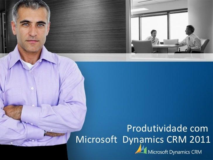 Produtividade com  Microsoft  Dynamics CRM 2011