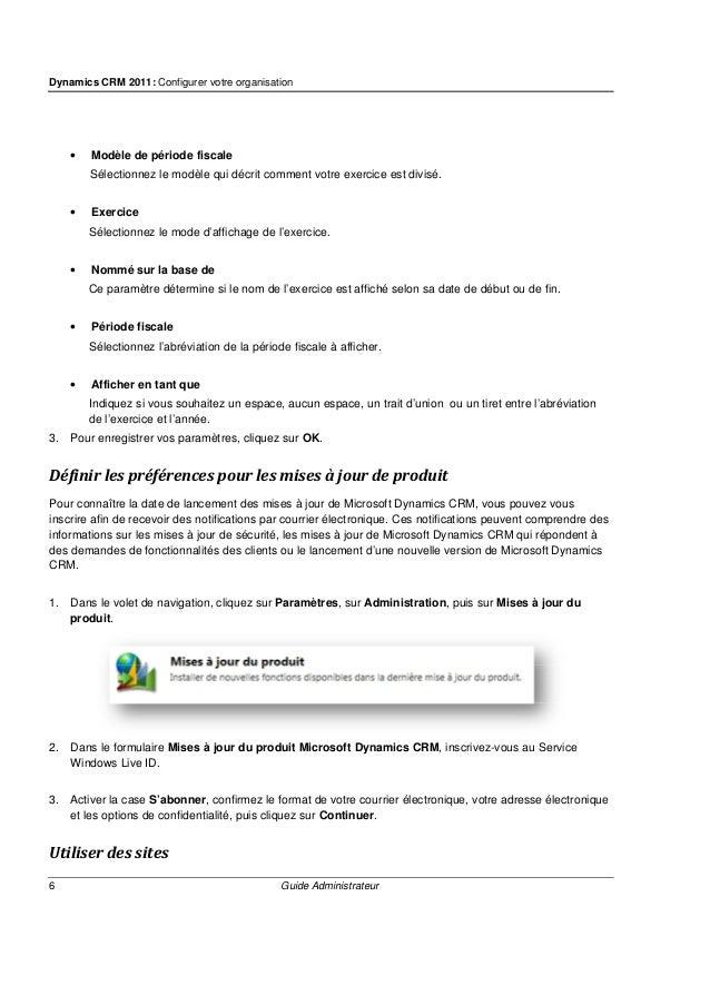 Dynamics CRM 2011: Configurer votre organisation 8 Guide Administrateur Vous pouvez entrer des informations sur le contact...