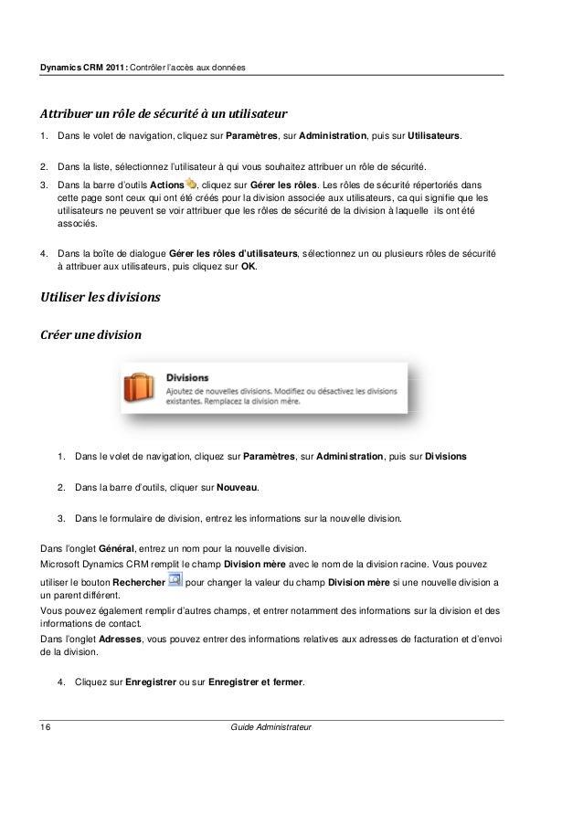 Dynamics CRM 2011: Contrôler l'accès aux données 18 Guide Administrateur 3. Sous Organisation, cliquez sur Installations/E...