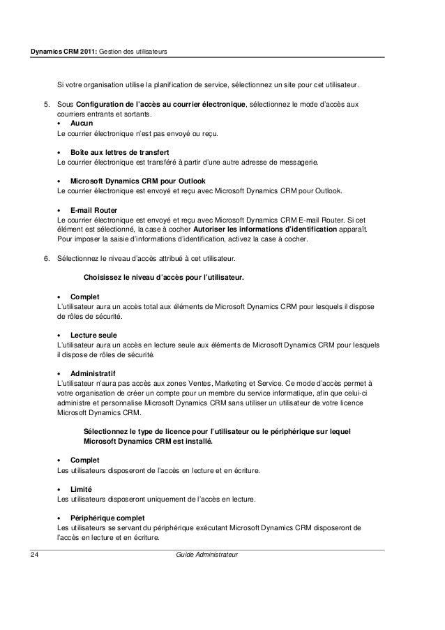 Dynamics CRM 2011: Gestion des utilisateurs 26 Guide Administrateur • E-mail Router Le courrier électronique est envoyé et...