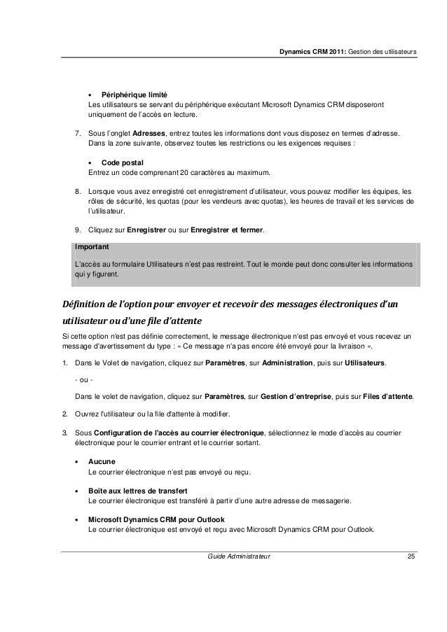 Dynamics CRM 2011: Gestion des utilisateurs Guide Administrateur 27 CRM, suivez les étapes de la première section. Si vous...