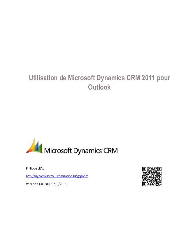 Utilisation de Microsoft Dynamics CRM 2011 pour Outlook Philippe LEAL http://dynamicscrmcustomization.blogspot.fr Version ...