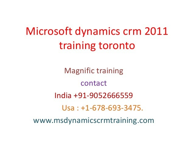 Microsoft dynamics crm 2011 training toronto Magnific training contact India +91-9052666559 Usa : +1-678-693-3475. www.msd...