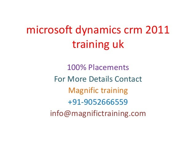 microsoft dynamics crm 2011 training uk 100% Placements For More Details Contact Magnific training +91-9052666559 info@mag...