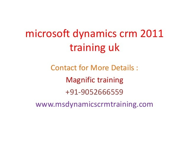 microsoft dynamics crm 2011 training uk Contact for More Details : Magnific training +91-9052666559 www.msdynamicscrmtrain...