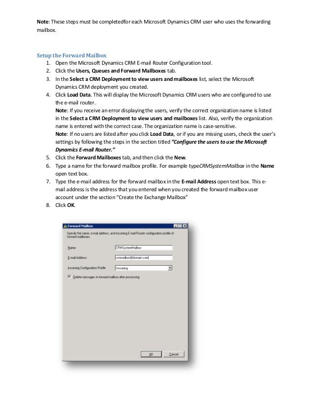 Note: These steps must be completedfor each Microsoft Dynamics CRM user who uses the forwardingmailbox.Setup the Forward M...