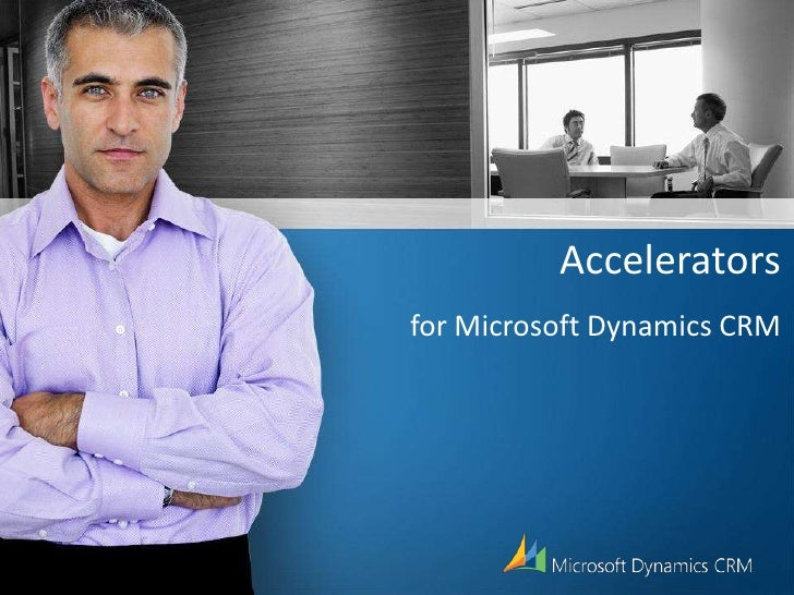 Acceleratorsfor Microsoft Dynamics CRM<br />