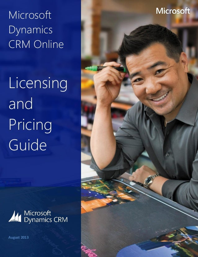 Microsoft Dynamics CRM Online  Licensing and Pricing Guide  August 2013