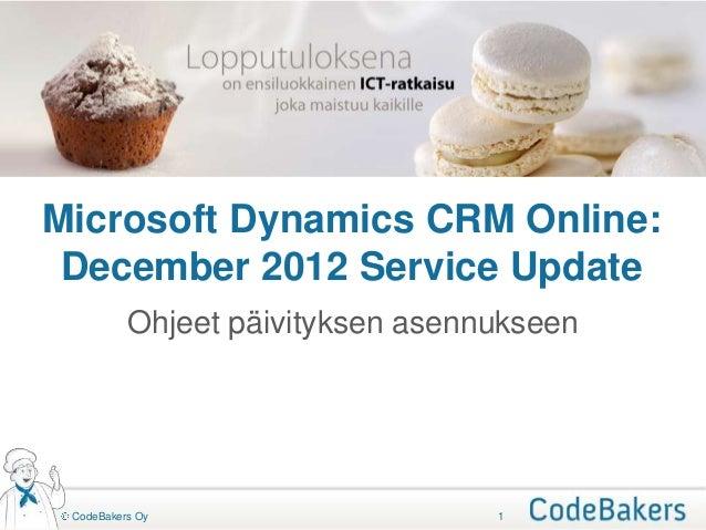 Microsoft Dynamics CRM Online: December 2012 Service Update          Ohjeet päivityksen asennukseen CodeBakers Oy         ...