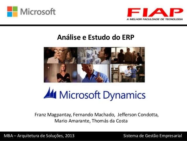 Análise e Estudo do ERP  Franz Magpantay, Fernando Machado, Jefferson Condotta, Mario Amarante, Thomás da Costa MBA – Arqu...