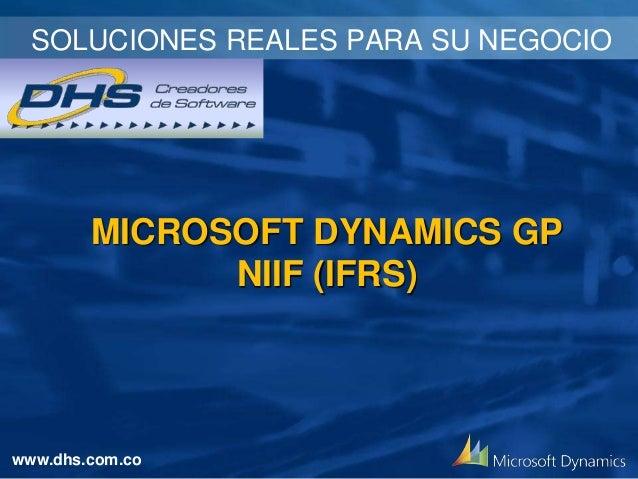 SOLUCIONES REALES PARA SU NEGOCIO  MICROSOFT DYNAMICS GP NIIF (IFRS)  www.dhs.com.co
