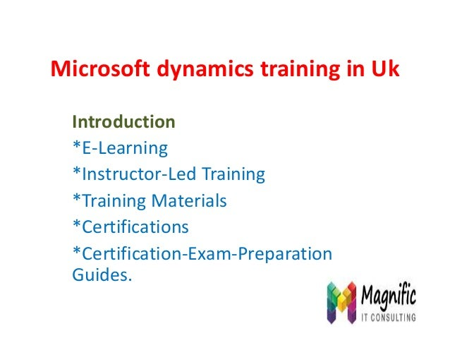 Microsoft dynamics training in Uk Introduction *E-Learning *Instructor-Led Training *Training Materials *Certifications *C...