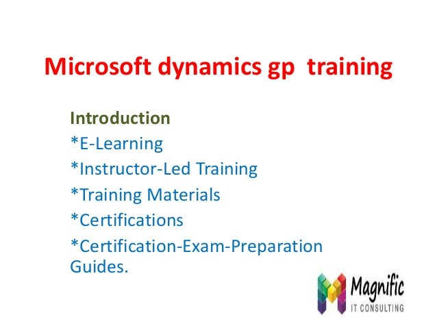 Microsoft dynamics gp training Introduction *E-Learning *Instructor-Led Training *Training Materials *Certifications *Cert...