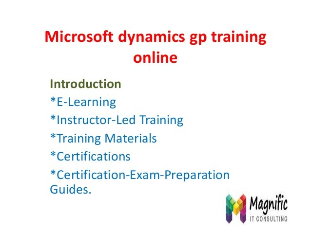 Microsoft dynamics gp training online Introduction *E-Learning *Instructor-Led Training *Training Materials *Certification...