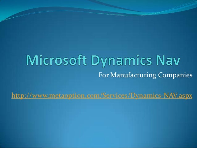 For Manufacturing Companies http://www.metaoption.com/Services/Dynamics-NAV.aspx