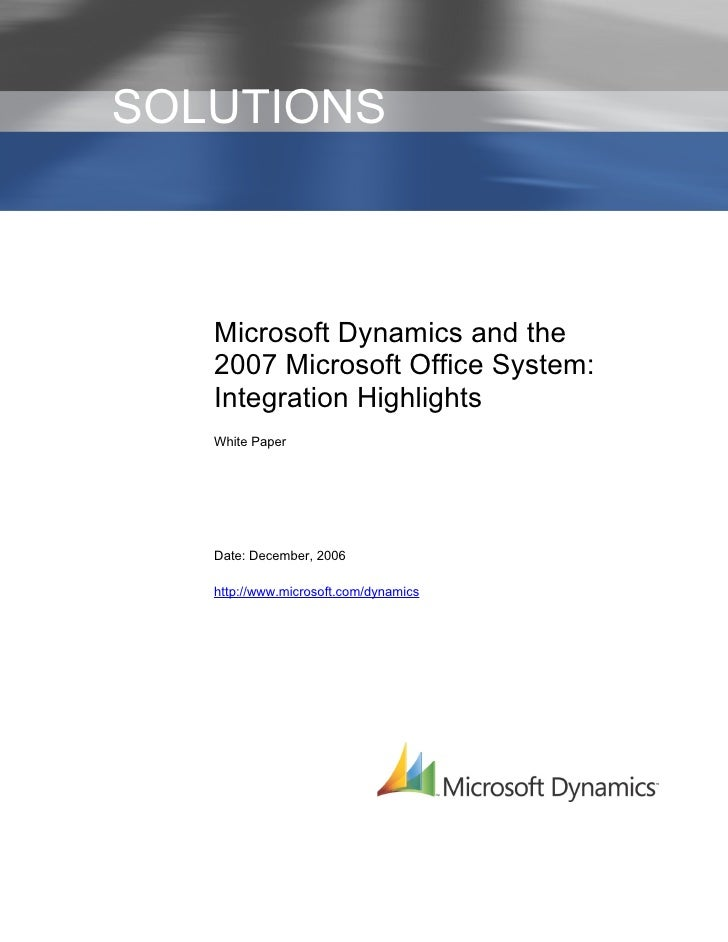 I   SOLUTIONS           Microsoft Dynamics and the        2007 Microsoft Office System:        Integration Highlights     ...