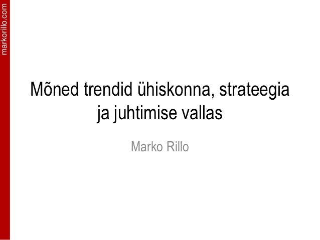 markorillo.com                 Mõned trendid ühiskonna, strateegia                         ja juhtimise vallas            ...