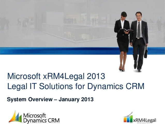 Microsoft xRM4Legal 2013Legal IT Solutions for Dynamics CRMSystem Overview – January 2013