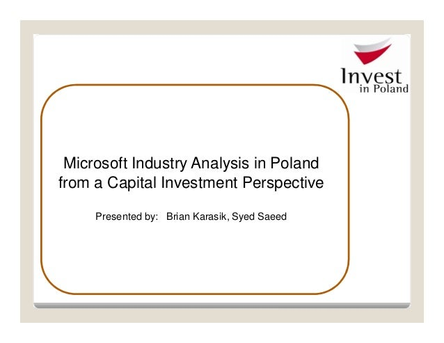 Microsoft Industry Analysis in Polandfrom a Capital Investment PerspectivePresented by: Brian Karasik, Syed Saeed