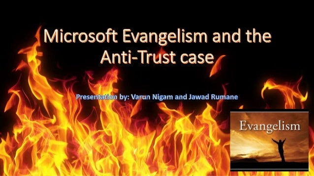 Microsoft's evangelism and the Anti-trust case