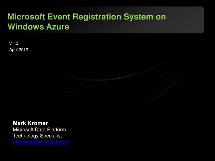Microsoft Event Registration System onWindows Azurev1.0April 2012 Mark Kromer Microsoft Data Platform Technology Specialis...