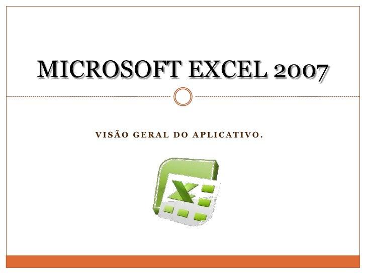 VISÃO GERAL DO APLICATIVO.<br />MICROSOFT EXCEL 2007<br />