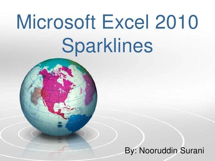 Microsoft Excel 2010Sparklines<br />By: NooruddinSurani<br />