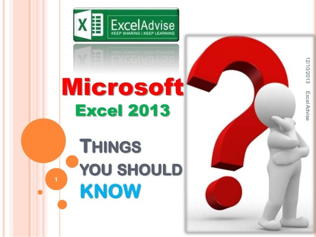 THINGS 1  YOU SHOULD  KNOW  Excel Advise  Excel 2013  12/10/2013  Microsoft