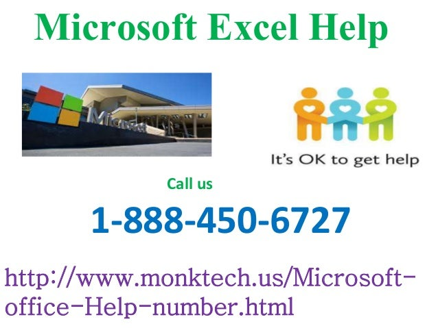 Microsoft Excel Help http://www.monktech.us/Microsoft- office-Help-number.html 1-888-450-6727 Call us