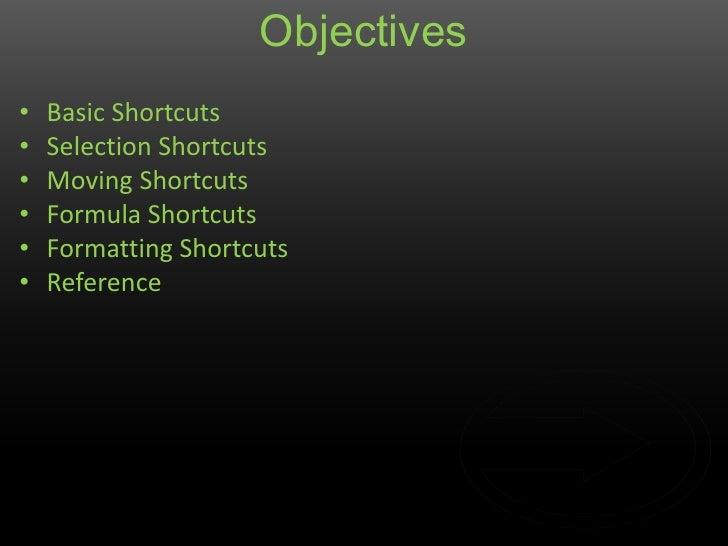 Objectives•   Basic Shortcuts•   Selection Shortcuts•   Moving Shortcuts•   Formula Shortcuts•   Formatting Shortcuts•   R...