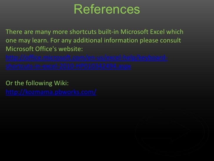 ReferencesThere are many more shortcuts built-in Microsoft Excel whichone may learn. For any additional information please...