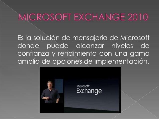 Es la solución de mensajería de Microsoftdonde puede alcanzar niveles deconfianza y rendimiento con una gamaamplia de opci...