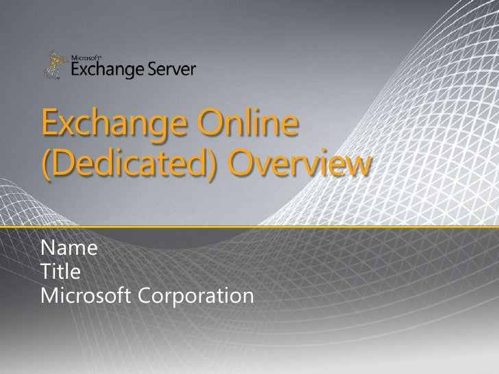 Exchange Online (Dedicated) Overview<br />Name<br />Title<br />Microsoft Corporation<br />
