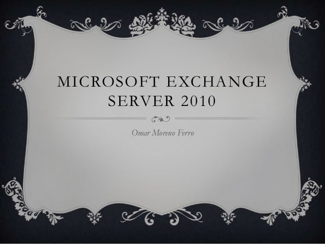 MICROSOFT EXCHANGE    SERVER 2010      Omar Moreno Ferro