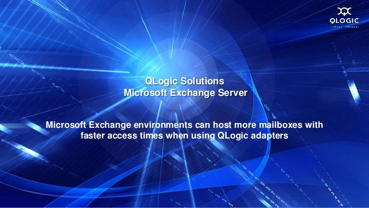 QLogic Solutions                Microsoft Exchange ServerMicrosoft Exchange environments can host more mailboxes with     ...
