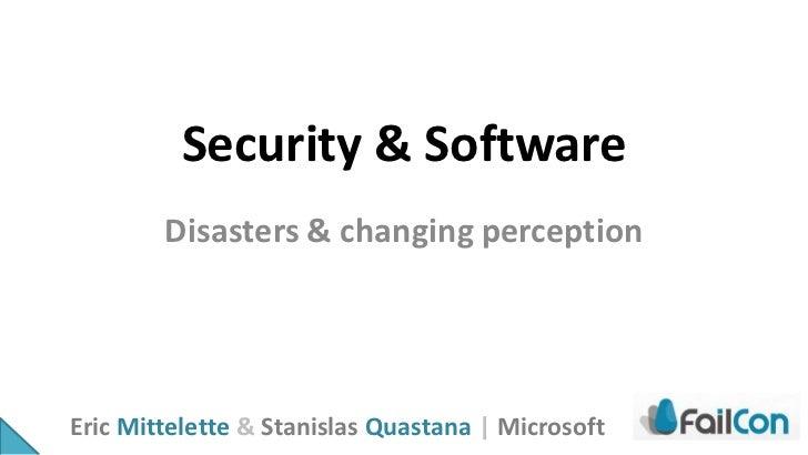 Security & Software        Disasters & changing perceptionEric Mittelette & Stanislas Quastana | Microsoft