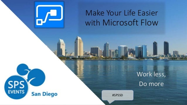 Make Your Life Easier with Microsoft Flow Work less, Do more #SPSSD