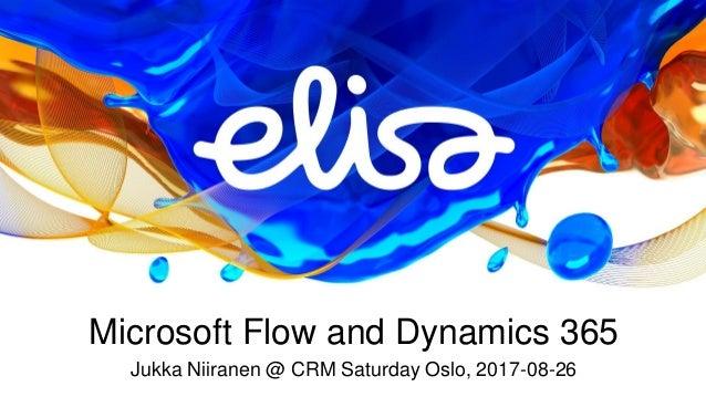 Microsoft Flow and Dynamics 365 Jukka Niiranen @ CRM Saturday Oslo, 2017-08-26