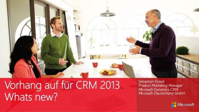 Sebastian Grassl Product Marketing Manager Microsoft Dynamics CRM Microsoft Deutschland GmbH