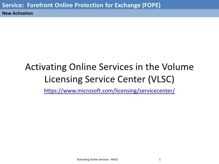 Service: Forefront Online Protection for Exchange (FOPE) New Activation               Activating Online Services in the Vo...