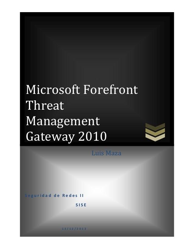 Microsoft ForefrontThreatManagementGateway 2010                          Luis MazaSeguridad de Redes II                  S...