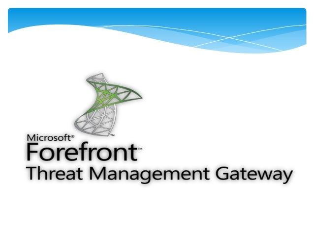 Microsoft Forefront Threat Management Gateway 2010Es una solución de seguridad de red y protecciónpara Windows que permite...