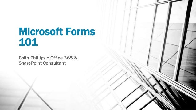 Microsoft Forms 101 Colin Phillips :: Office 365 & SharePoint Consultant