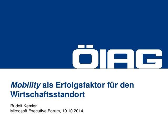 Mobility als Erfolgsfaktor für den Wirtschaftsstandort  Rudolf Kemler Microsoft Executive Forum, 10.10.2014